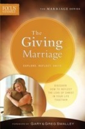 Giving Marriage (Focus on the Family Marriage Series)