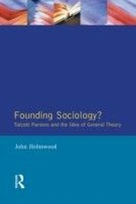 Founding Sociology? Talcott Parsons and the Idea of General Theory.