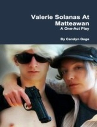 Valerie Solanas At Matteawan: A One - Act Play