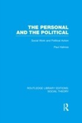 Personal and the Political (RLE Social Theory)