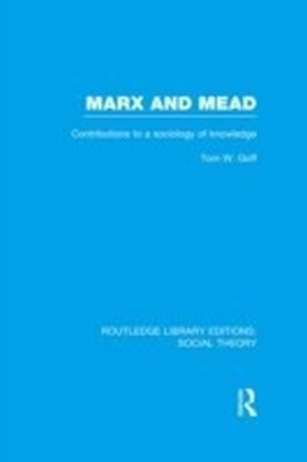 Marx and Mead (RLE Social Theory)