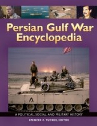 Persian Gulf War Encyclopedia: A Political, Social, and Military History