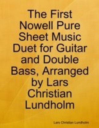 First Nowell Pure Sheet Music Duet for Guitar and Double Bass, Arranged by Lars Christian Lundholm