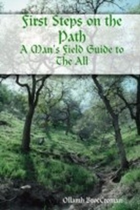 First Steps on the Path: A Man'S Field Guide to the All