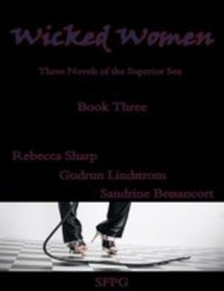 Wicked Women - Book Three - Three Novels of the Superior Sex