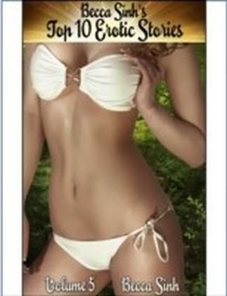 Becca Sinh's Top 10 Erotic Stories - Volume 5