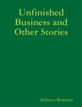 Unfinished Business and Other Stories