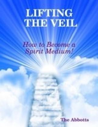 Lifting the Veil - How to Become a Spirit Medium!