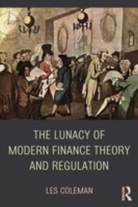 Lunacy of Modern Finance Theory and Regulation