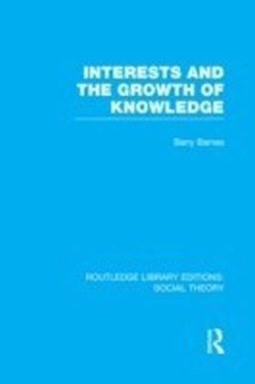 Interests and the Growth of Knowledge (RLE Social Theory)