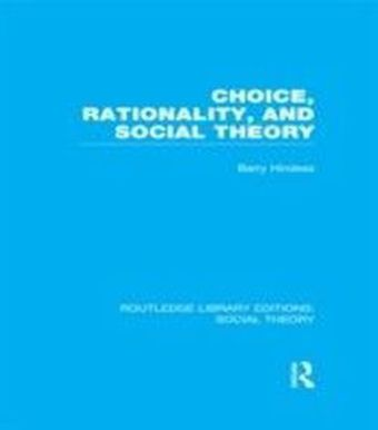 Choice, Rationality and Social Theory (RLE Social Theory)