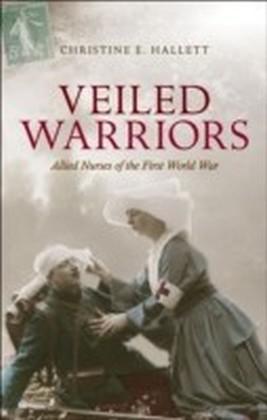 Veiled Warriors: Allied Nurses of the First World War
