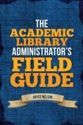 Academic Library Administrator's Field Guide