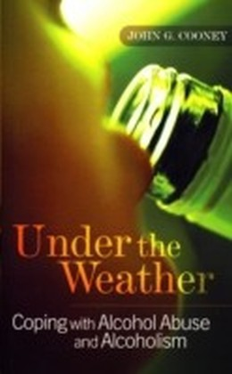 Under the Weather - Coping with Alcohol Abuse and Alcoholism