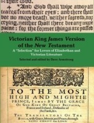 "Victorian King James Version of the New Testament: A ""Selection"" for Lovers of Elizabethan and Victorian Literature"