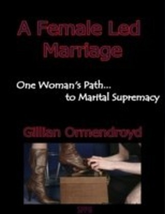 Female Led Marriage - One Woman's Path... to Marital Supremacy