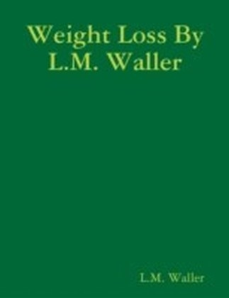 Weight Loss By L.M. Waller