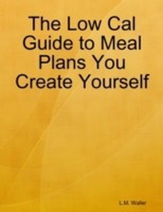 Low Cal Guide to Meal Plans You Create Yourself