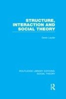 Structure, Interaction and Social Theory (RLE Social Theory)