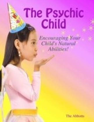 Psychic Child: Encouraging Your Child's Natural Abilities!