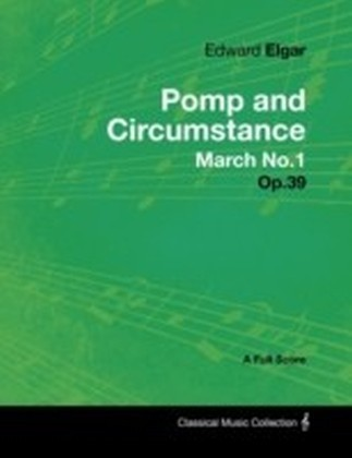 Edward Elgar - Pomp and Circumstance March No.1 - Op.39 - A Full Score