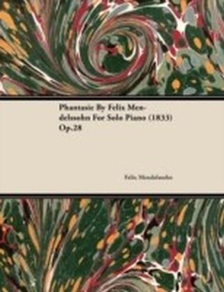 Phantasie By Felix Mendelssohn For Solo Piano (1833) Op.28