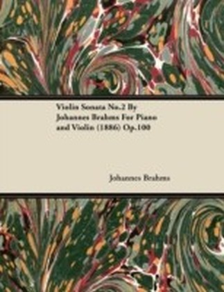 Violin Sonata No.2 By Johannes Brahms For Piano and Violin (1886) Op.100