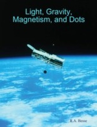 Light, Gravity, Magnetism, and Dots