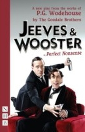 Jeeves & Wooster in 'Perfect Nonsense' (NHB Modern Plays)