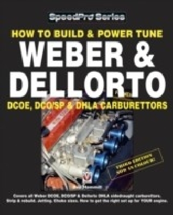 How To Build & Power Tune Weber & Dellorto DCOE, DCO/SP & DHLA Carburettors 3rd Edition