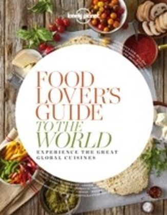Food Lover's Guide to the World