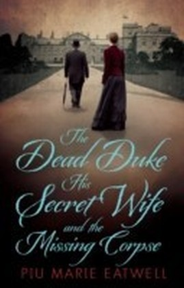 Dead Duke, His Secret Wife and the Missing Corpse