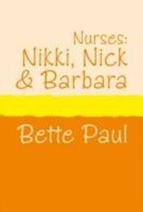 Nurses - Nikki, Barbara and Nick