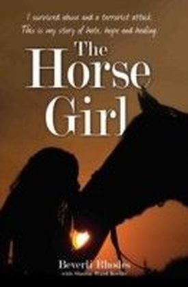 Horse Girl - I survived abuse and a terrorist attack. This is my story of hope and redemption