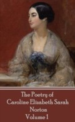 Poetry of Caroline Elizabeth Sarah Norton - Volume 1