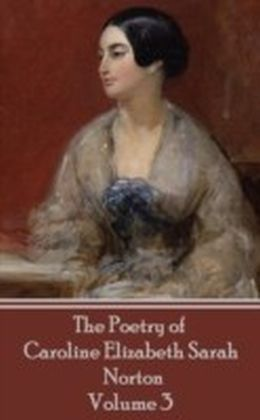 Poetry of Caroline Elizabeth Sarah Norton - Volume 3