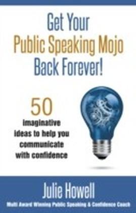 Get Your Public Speaking Mojo Back Forever!