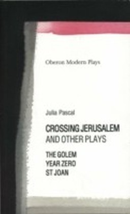 Crossing Jerusalem and Other Plays: The Golem, Saint Joan, Year Zero