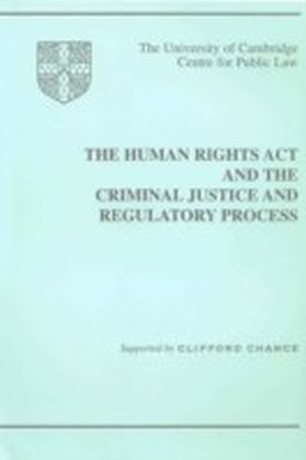 Human Rights Act and the Criminal Justice and Regulatory Process