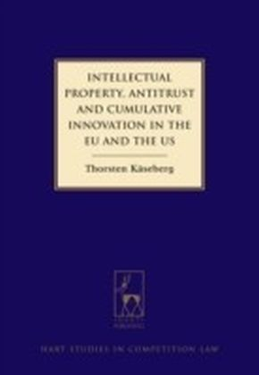 Intellectual Property, Antitrust and Cumulative Innovation in the EU and the US