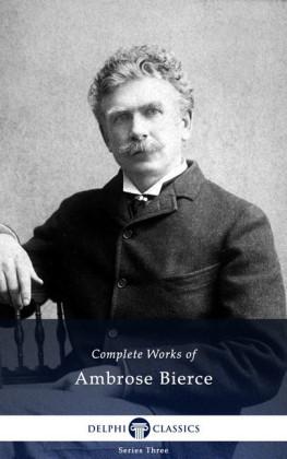 Delphi Complete Works of Ambrose Bierce (Illustrated)