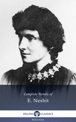 Complete Novels of E. Nesbit (Illustrated)