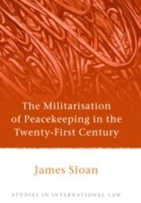 Militarisation of Peacekeeping in the Twenty-First Century
