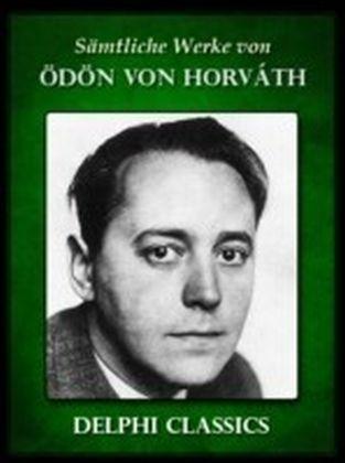 Saemtliche Werke von Odon von Horváth (Illustrierte)