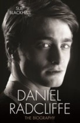 Daniel Radcliffe - The Biography