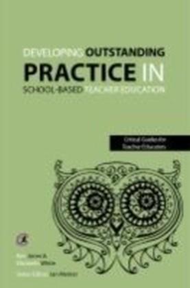 Developing outstanding practice in school-based teacher education