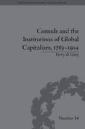 Consuls and the Institutions of Global Capitalism, 1783-1914