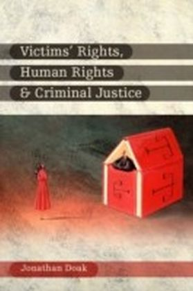 Victims' Rights, Human Rights and Criminal Justice