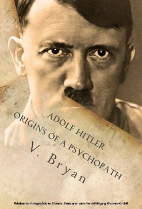 Adolf Hitler Origins of a Psychopath