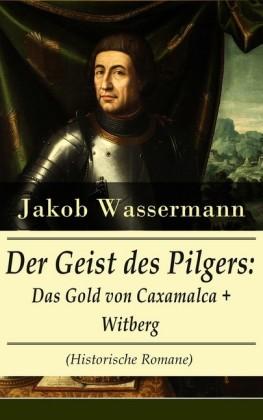 Der Geist des Pilgers: Das Gold von Caxamalca + Witberg (Historische Romane)